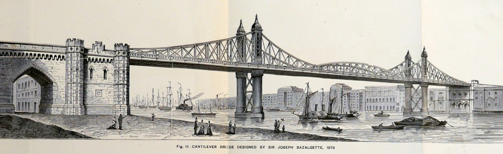 Tower Bridge as it Might Have Been – Design for a cantilever bridge by Sir Joseph Bazalgette 1878